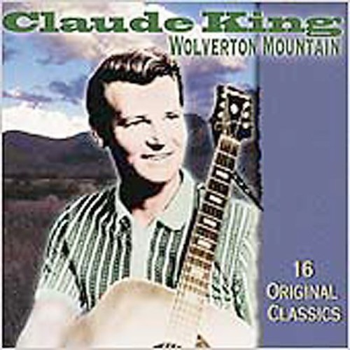 Wolverton Mountain: Very Best of Claude King