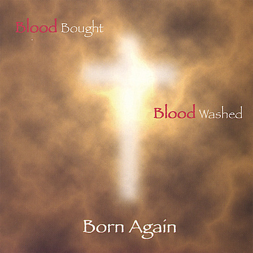Blood Bought Blood Washed Born Again