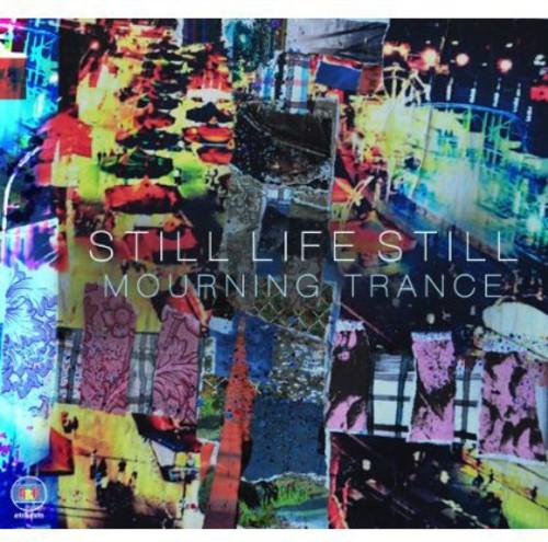 Still Life Still : Mourning Trance