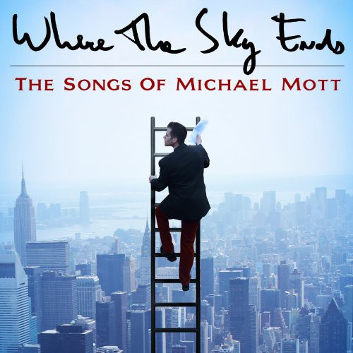 Where The Sky Ends: Songs Of Michael Mott /  Var