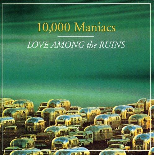 10,000 Maniacs-Love Among the Ruins