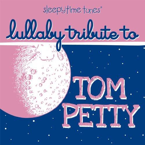 Sleepytime Tunes Tom Petty Lullaby Tribute