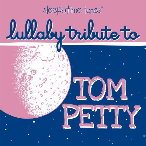 Sleepytime Tunes Tom Petty Lullaby Tribute