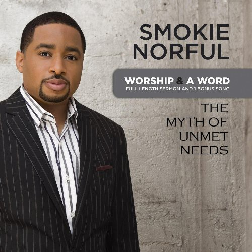 Smokie Norful-Worship & a Word: The Myth of Unmet Needs