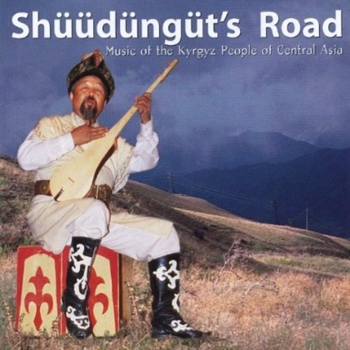 Shuudungut's Road: Music Kyrgyz People Central Asi