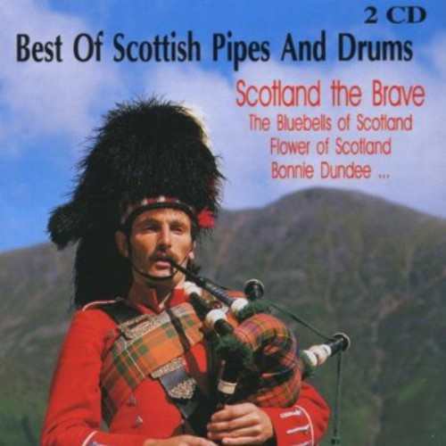Best Of Scottish Pipes and Drums: Scotland The Brave