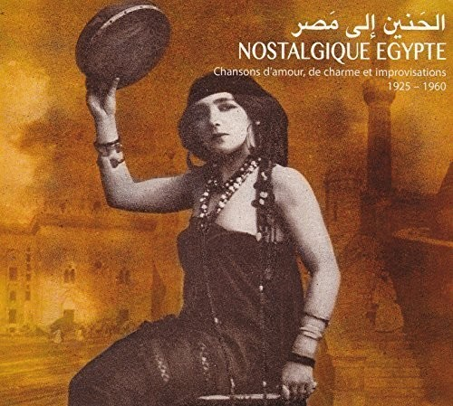 Nostalgic Egypt: Love Songs and Improvisations 1925-1960