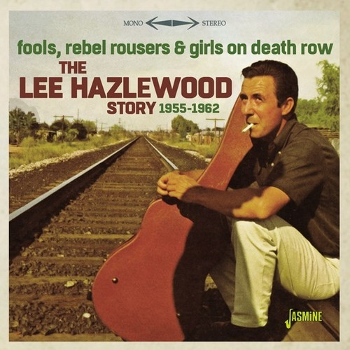 Lee Hazelwood Story 1955-1962: Fools Rebel Rousers & Girls On DeathRow [Import]