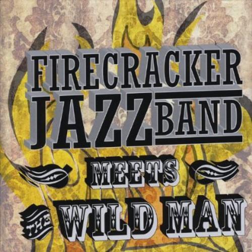 Firecracker Jazz Band Meets the Wild Man