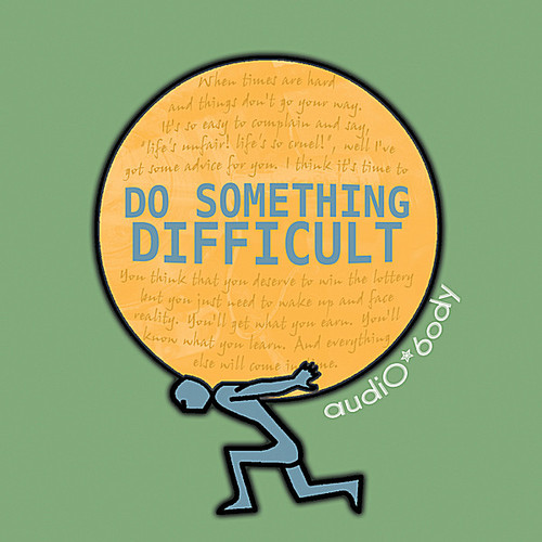 Do Something Difficult