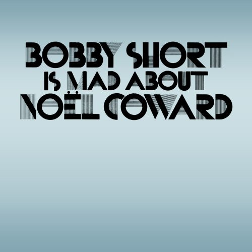 Bobby Short Is Mad About Noel Coward