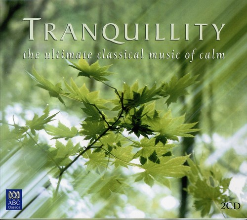 Tranquility: Ultimate Classical Music of Calm