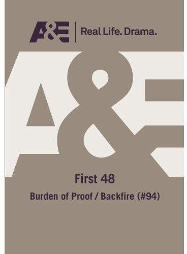 First 48: Burden of Proof /  Backfire