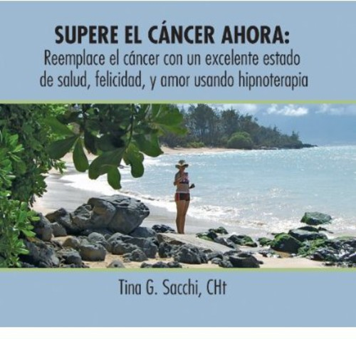 Supere El Cancer Ahora: Reemplace El Cancer Con Un