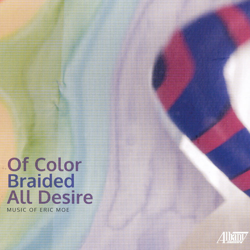 Eric Moe: Of Color Braided All Desire