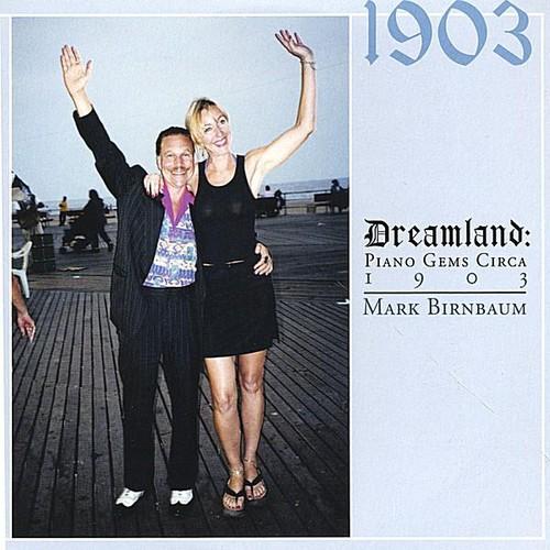 Dreamland: Piano Gems Circa 1903 Mark Birnbaum