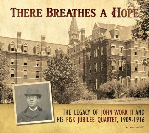 There Breathes A Hope: Legacy Of John Work II & Fisk Jubilee Quartet