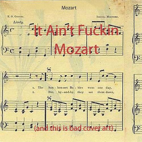 It Aint F***in Mozart