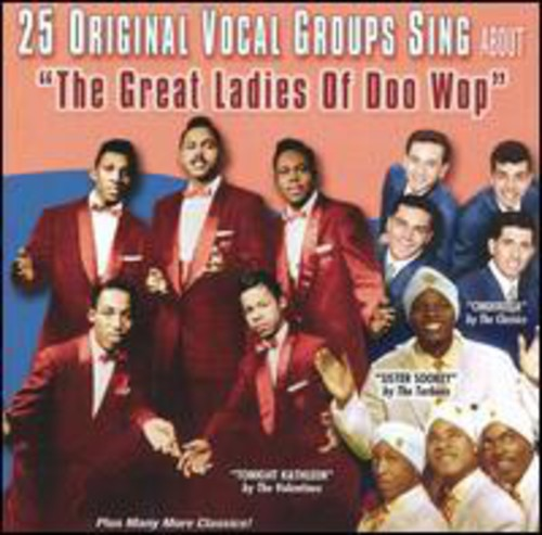 25 Original Vocal Groups Sing About: The Great Ladies Of Doo Wop