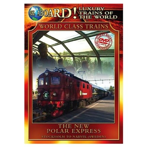 All Aboard!: Luxury Trains of the World: World Class Trains: The New Polar Express