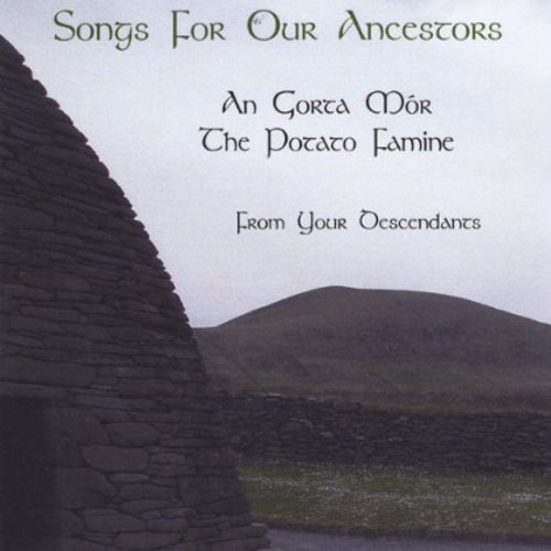Songs for Our Ancestors An Gorta Mor the Potato Fa