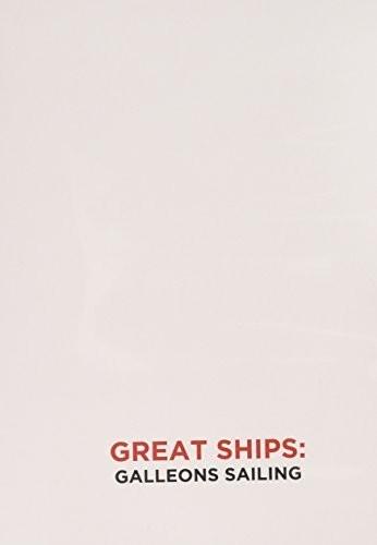 Great Ships: Galleons Sailing