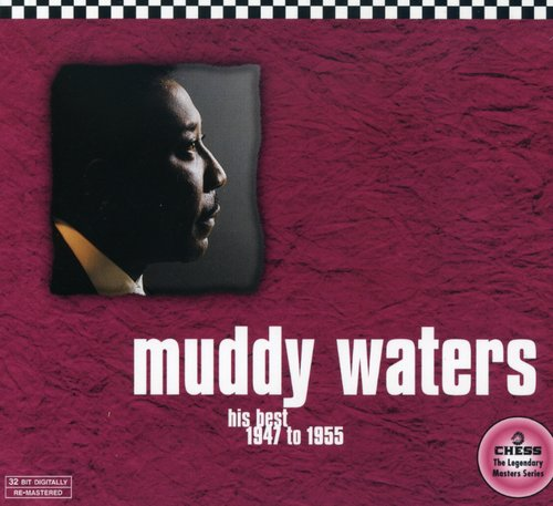 Muddy Waters-His Best 1947-55 (chess 50th Anniversary Collectio