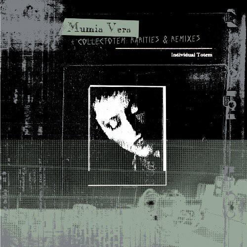 Mumia Vera and Collectotem: Rarities and Remixes