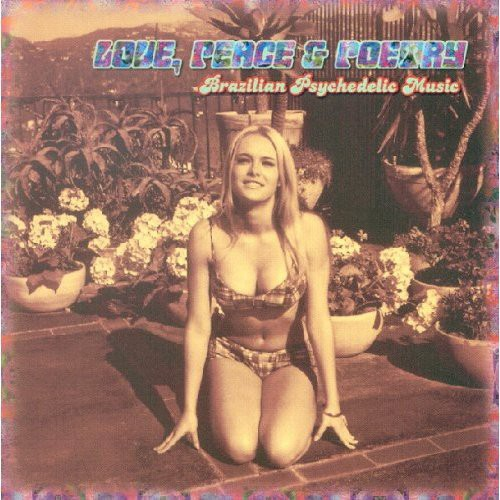 Love Peace & Poetry: Brazilian Psychedelic Music