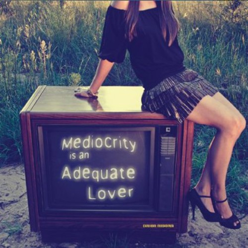 Mediocrity Is An Adequate Lover