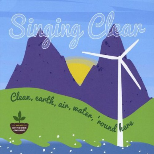 Singing Clear: Clean Earth Air Water 'Round Here