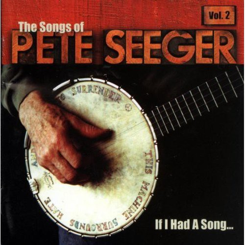 If I Had A Song: The Songs Of Pete Seeger Vol. 2