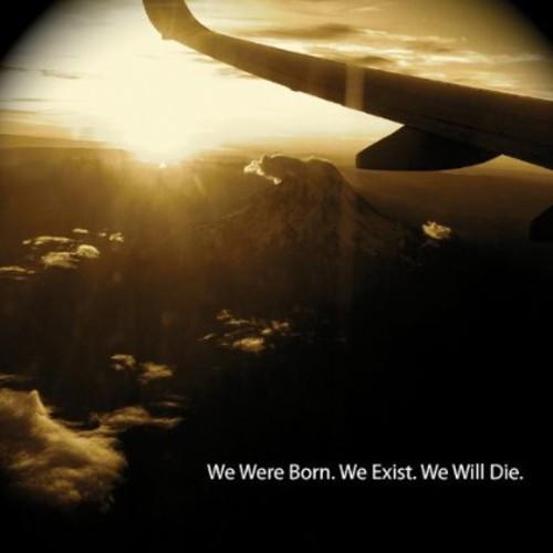We Were Born We Exist We Will Die