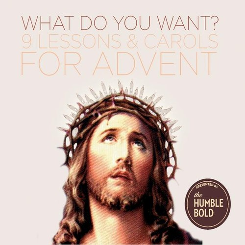 What Do You Want? 9 Lessons & Carols for Advent