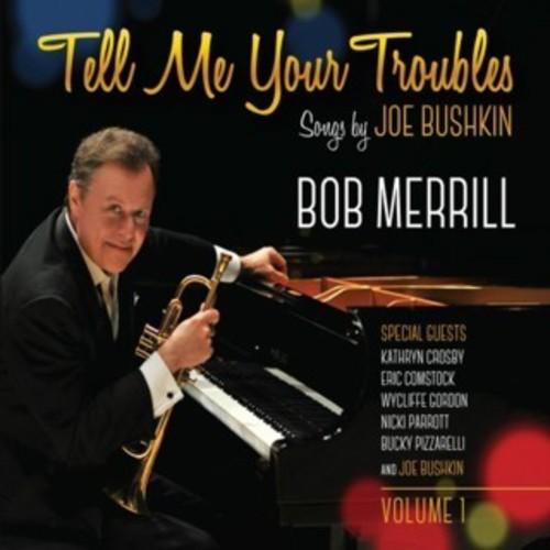 Tell Me Your Troubles: Songs By Joe Bushkin Vol. 1