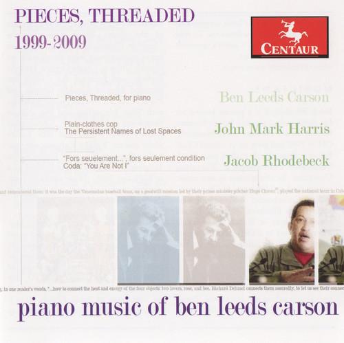 Pieces Threaded: Piano Music of Ben Leeds Carson