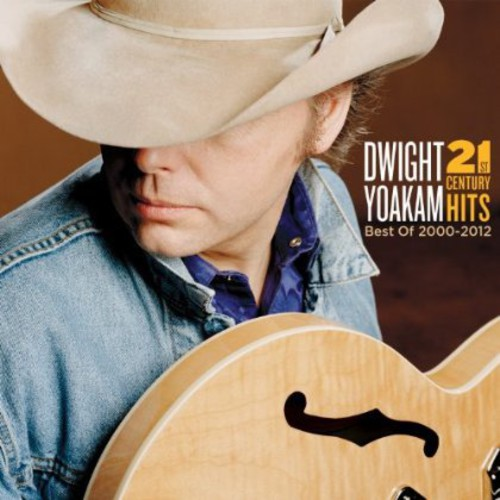 Dwight Yoakam-21st Century Hits: Best of 2000-2012