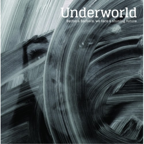 Underworld-Barbara Barbara, We Face a Shining Future