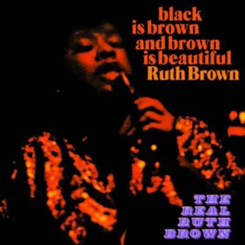 Black Is Brown and Brown Is Beautiful /  Real Ruth Brown