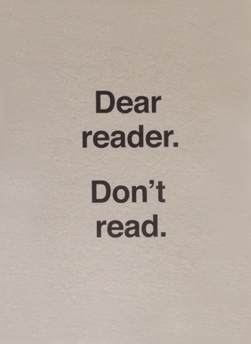 Dear Reader. Don't Read