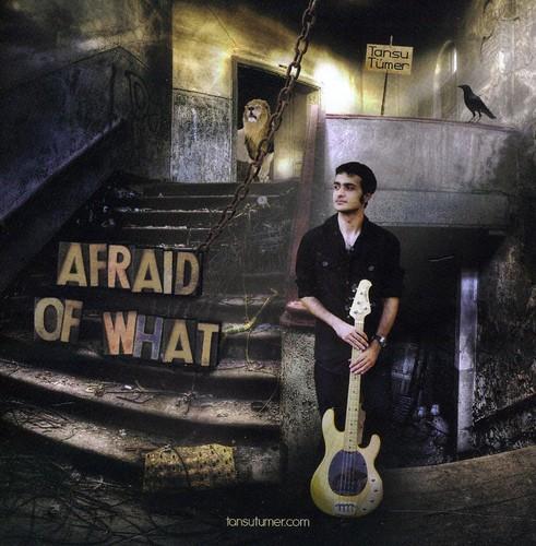 Afraid of What?