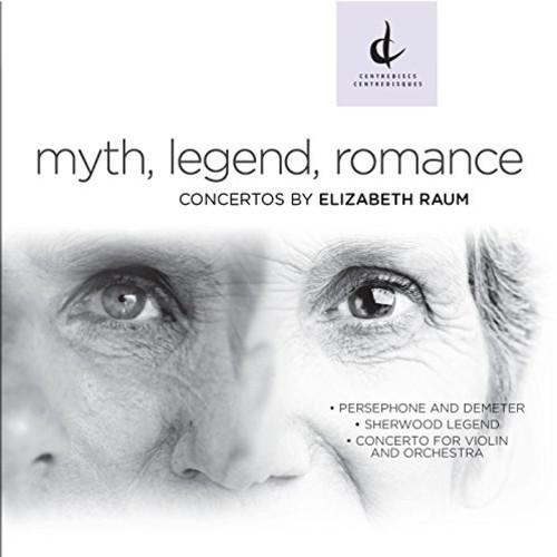 Myth Legend Romance-Concertos By Elizabeth Raum