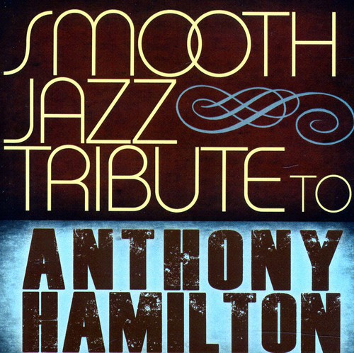 Smooth Jazz Tribute to Anthony Hamilton