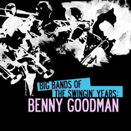 Big Bands Swingin Years: Benny Goodman