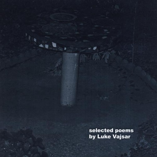 Selected Poems By Luke Vajsar