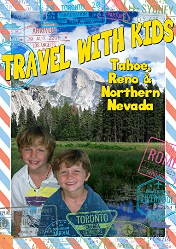 Travel With Kids: Tahoe Reno & Northern Nevada
