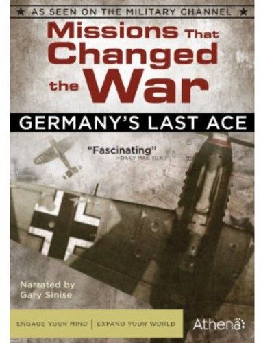 Missions That Changed the War: Germany's Last Ace