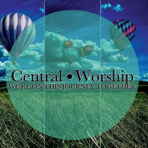 Central Worship: We're on This Journey Together