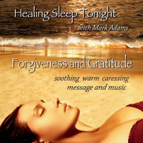 Healing Sleep Tonight with Mark Adams-Forgiveness