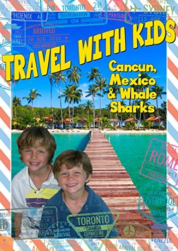 Travel With Kids: Cancun Mexico & Whale Sharks